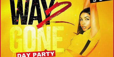 Way 2 Gone Day Party(18+ College Event) tickets
