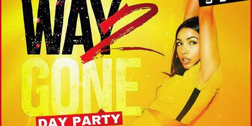 Way 2 Gone Day Party(18+ College Event)