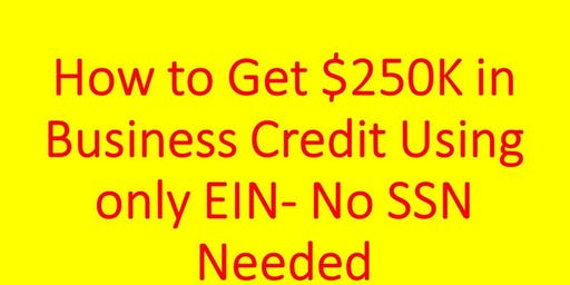 How To Get $250K In Business Credit Using Only EIN- No SSN Needed