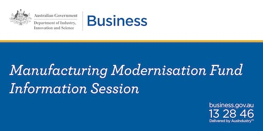 Manufacturing Modernisation Fund - Information Session