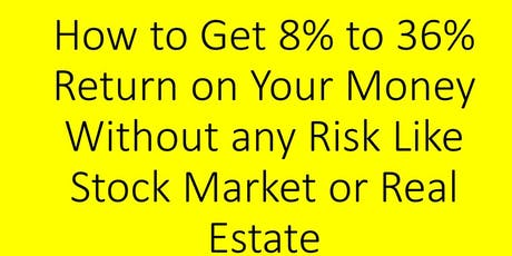 How to Get 8% to 36% Return on Your Money Without Any Risk tickets