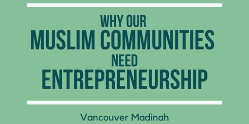 Madinah Meetup: Why Our Muslim Communities Need Entrepreneurship