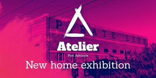 Launch Event:  Atelier  Port Adelaide,  New Home Exhibition