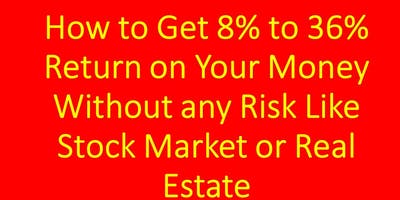 How to Get 8% to 36% Return on Your Money Without Any Risk