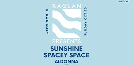 Raglan Presents Edition #1 ft. Spacey Space//Sunshine//Aldonna tickets