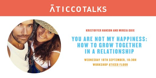 """AticcoTalks: """"You are not my happiness: How to grow together in a relationship."""""""