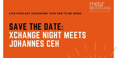 XChange Night meets Johannes Ceh: Podcast 'Our Job to be done' Tickets
