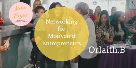 Business Networking For Motivated Entrepreneurs (child friendly) tickets