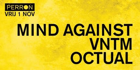 MIND AGAINST, VNTM, OCTUAL tickets