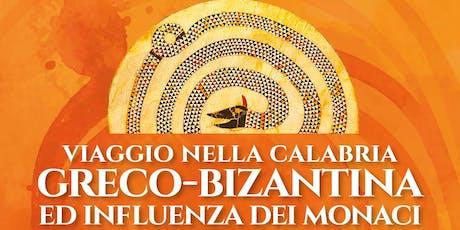 Viaggio nella Calabria Greco-Bizantina ed influenza dei monaci tickets