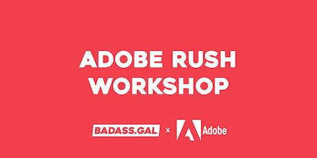 Adobe x Badass.Gal - Adobe Rush - video editing workshop tickets