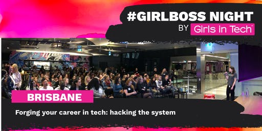 Girl Boss Night Brisbane - Forging your career in tech: hacking the system