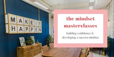The Mindset Masterclass: Building confidence & developing a success mindset tickets