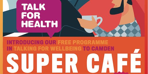 Talk for Health Super Cafe: Free Programme in Talking for Wellbeing in Camden