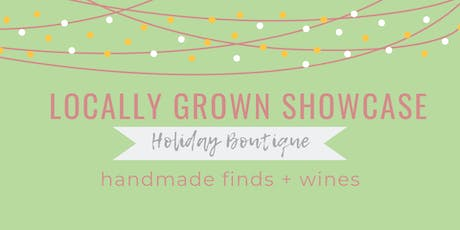Locally Grown Showcase - Holiday Boutique VIP tickets