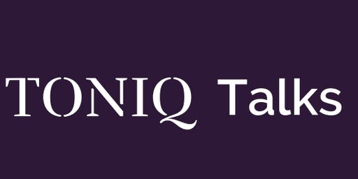 TONIQ TALKS - September 24th 2019