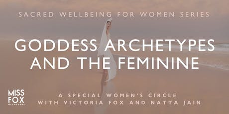SACRED WELLBEING WOMEN'S CIRCLE: Goddess Archetypes & the Feminine Energy tickets