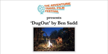 The Adventure Travel Film Festival presents 'DugOut' by Ben Sadd tickets