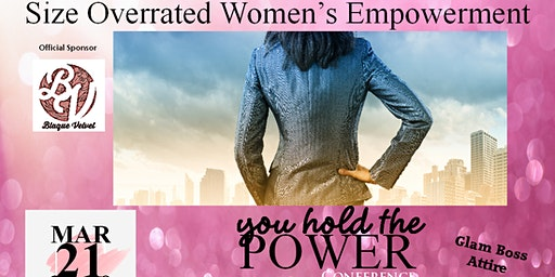"Size Overrated Women's Empowerment 2020 ""You Hold The Power"" Conference"