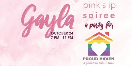 Gayla Pink Slip Soiree: A Party for Proud Haven tickets