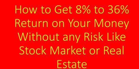 How to Get 8% to 36% Return on Your Money Without Risk Like Stock Market tickets