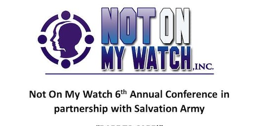 Not On My Watch 6th Annual National Conference: Dare to Care!