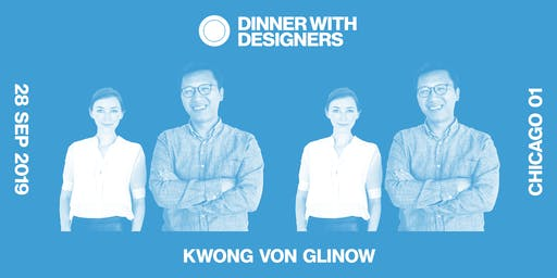 DINNER WITH DESIGNERS Chicago: Lap Chi Kwong & Alison Von Glinow