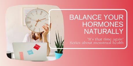 It's that time again: Balance your hormones naturally Tickets