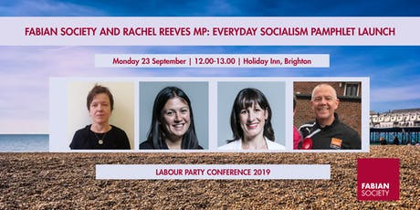 Fabian Society and Rachel Reeves MP: Everyday Socialism pamphlet launch tickets