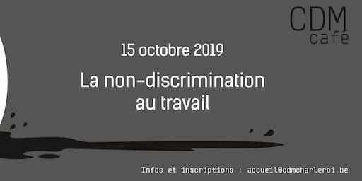 CDM café - La non-discrimination au travail