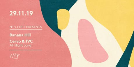 NT's Loft: Banana Hill w/ Cervo & JVC [All Night Long] tickets
