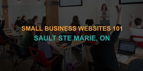 Small Business Websites 101: Sault Ste Marie workshop tickets