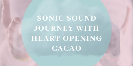 Sonic sound journey with heart opening Cacao tickets