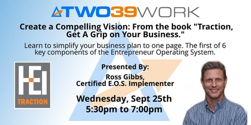 "Ross Gibbs: Create A Compelling Vision. From the Book ""Traction, Get A Grip on Your Business"""