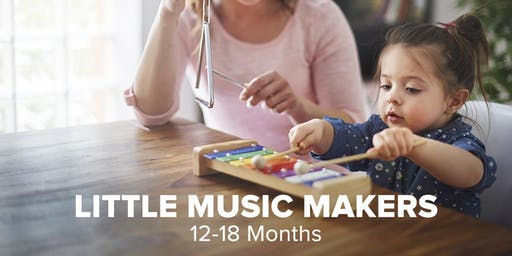 Little Music Makers: Sing, Play, Grow - 12 to 18 months