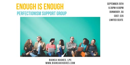 """Enough is Enough"" - Perfectionism Support Group"