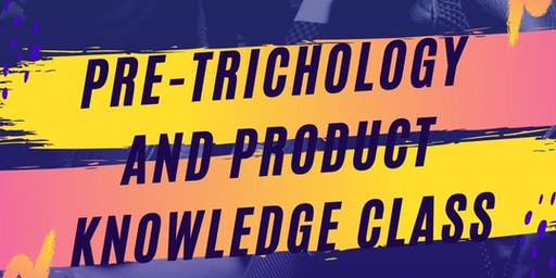 Pre-Trichology and product knowledge class