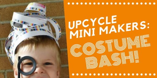 Upcycle Mini Makers: Costume Bash!