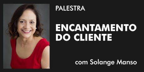 """Palestra """"Encantamento do Cliente"""" com Solange Manso ingressos"""
