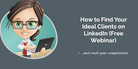 How to Find Your Ideal Clients on Linkedin - Free Webinar and Linkedin Q&A tickets