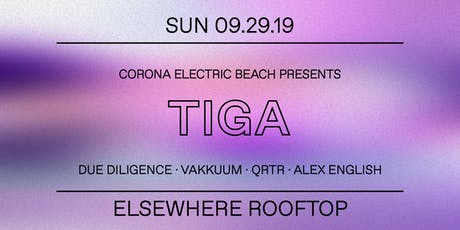 Corona Electric Beach Presents: TIGA, Due Diligence, Vakkuum, QRTR & Alex English @ Elsewhere (Rooftop) tickets