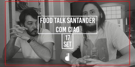 Food Talk Santander com Ciao ingressos