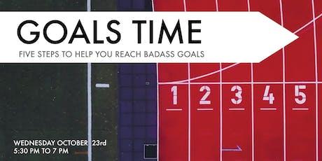 GOALS TIME! Five Steps to Help You Reach Badass Goals tickets