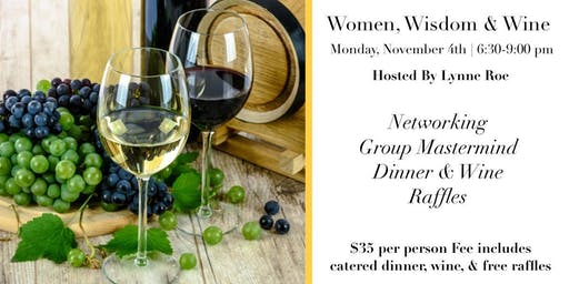 Women, Wisdom and Wine| Networking, Mastermind, Dinner
