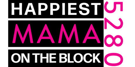 Happiest Mama On The Block, 5280 Kick Off! tickets