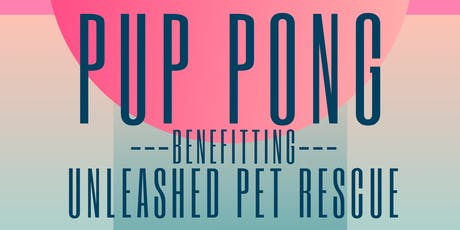 PupPong 2019 benefiting Unleashed Pet Rescue tickets