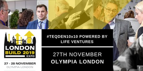 #TEQDEN10x10 Powered By LiFE Ventures | London Build 2019 tickets