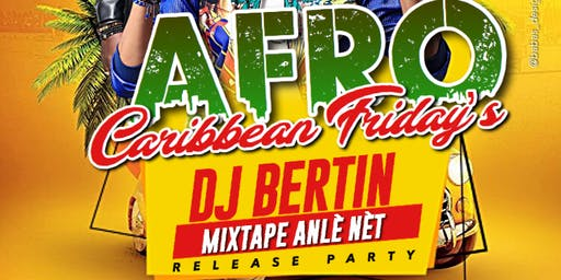 AFRO CARIBBEAN FRIDAY'S /DJ BERTIN MIXTAPE RELEASE PARTY