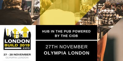 Hub in the Pub Powered by The Chartered Institute of Building   London Build 2019