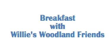 Breakfast with Willie's Woodland Friends for Adults